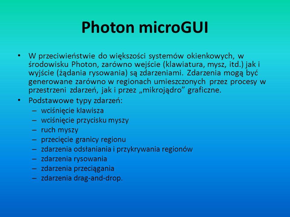 Photon microGUI W przeciwieństwie do większości systemów okienkowych, w środowisku Photon, zarówno wejście (klawiatura, mysz, itd.) jak i wyjście (żąd