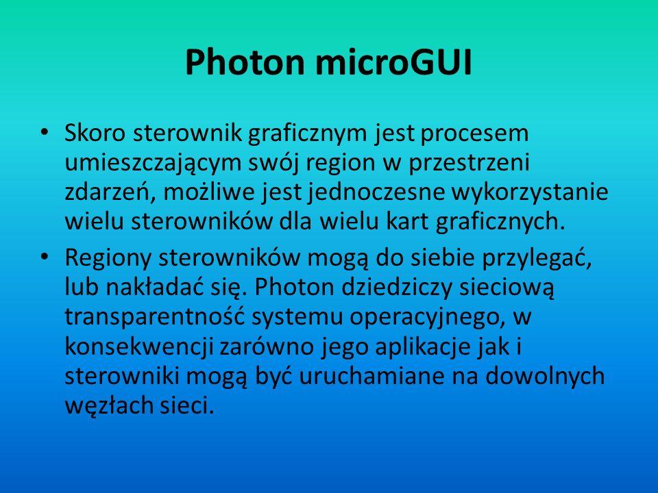 Photon microGUI Skoro sterownik graficznym jest procesem umieszczającym swój region w przestrzeni zdarzeń, możliwe jest jednoczesne wykorzystanie wiel