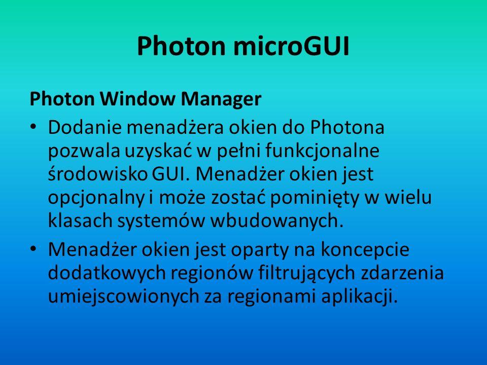 Photon microGUI Photon Window Manager Dodanie menadżera okien do Photona pozwala uzyskać w pełni funkcjonalne środowisko GUI. Menadżer okien jest opcj