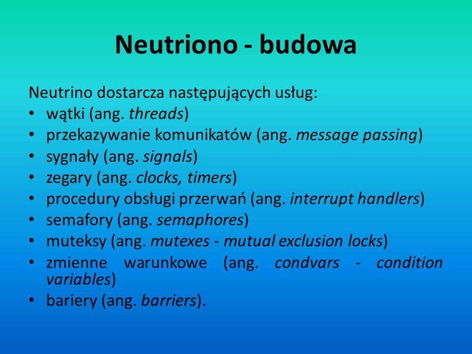Neutrino dostarcza następujących usług: wątki (ang. threads) przekazywanie komunikatów (ang. message passing) sygnały (ang. signals) zegary (ang. cloc