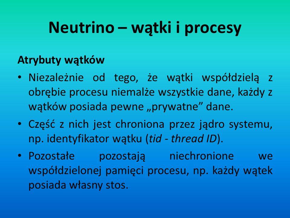 Neutrino – wątki i procesy Atrybuty wątków Niezależnie od tego, że wątki współdzielą z obrębie procesu niemalże wszystkie dane, każdy z wątków posiada