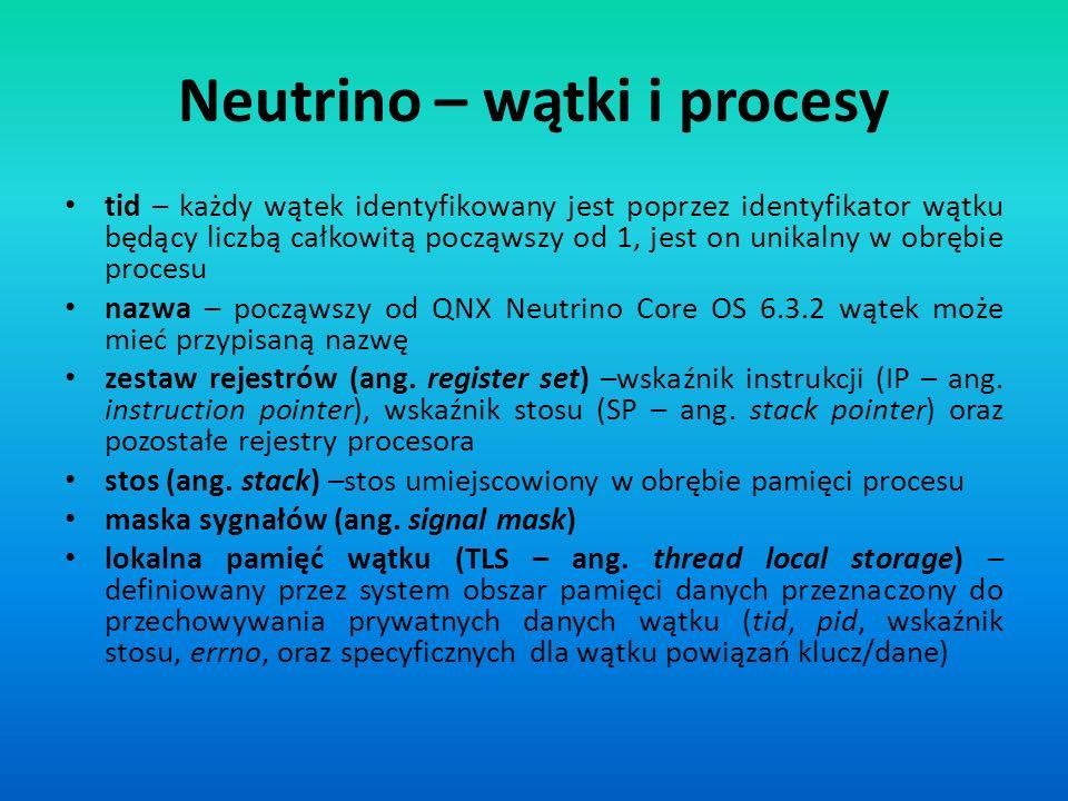 Neutrino – wątki i procesy tid – każdy wątek identyfikowany jest poprzez identyfikator wątku będący liczbą całkowitą począwszy od 1, jest on unikalny