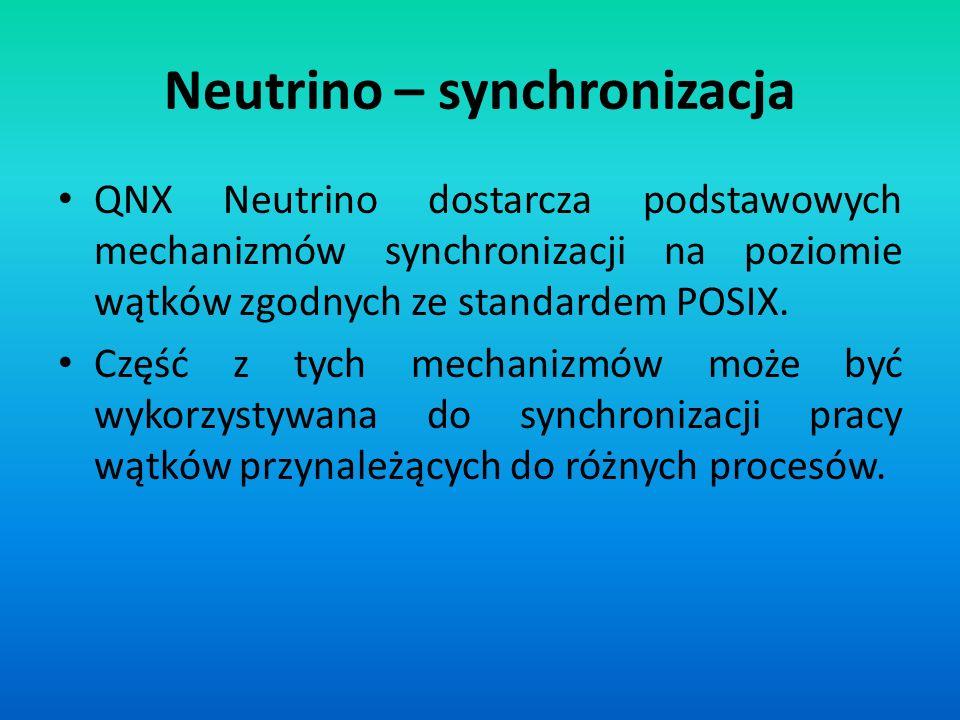 Neutrino – synchronizacja QNX Neutrino dostarcza podstawowych mechanizmów synchronizacji na poziomie wątków zgodnych ze standardem POSIX. Część z tych