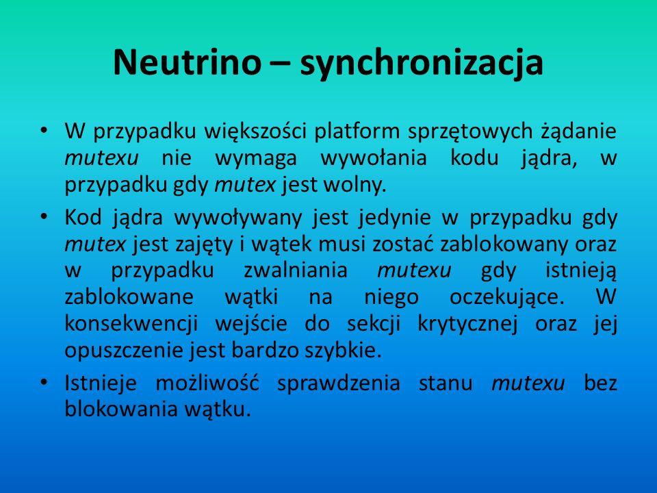 Neutrino – synchronizacja W przypadku większości platform sprzętowych żądanie mutexu nie wymaga wywołania kodu jądra, w przypadku gdy mutex jest wolny