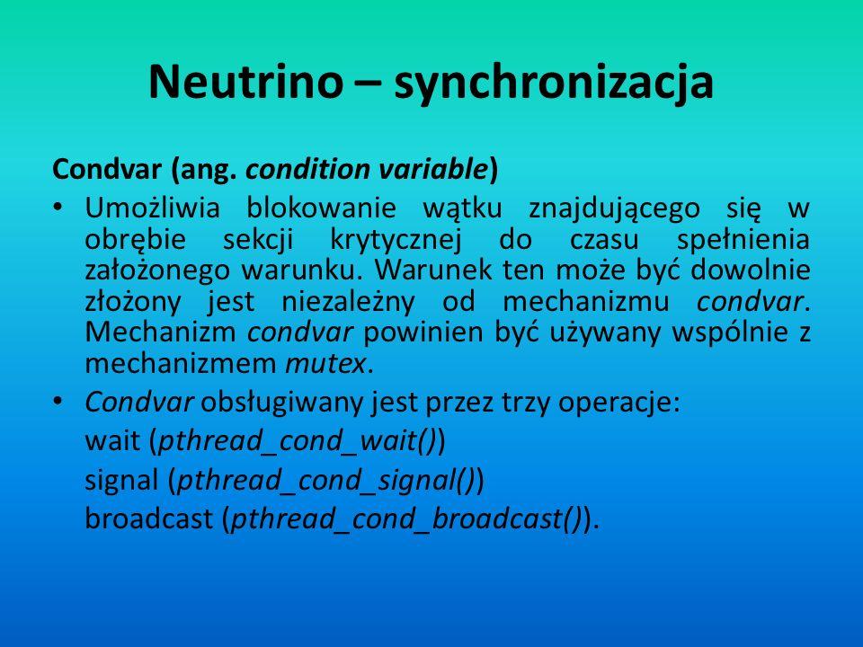 Neutrino – synchronizacja Condvar (ang. condition variable) Umożliwia blokowanie wątku znajdującego się w obrębie sekcji krytycznej do czasu spełnieni