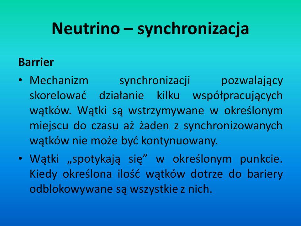 Neutrino – synchronizacja Barrier Mechanizm synchronizacji pozwalający skorelować działanie kilku współpracujących wątków. Wątki są wstrzymywane w okr