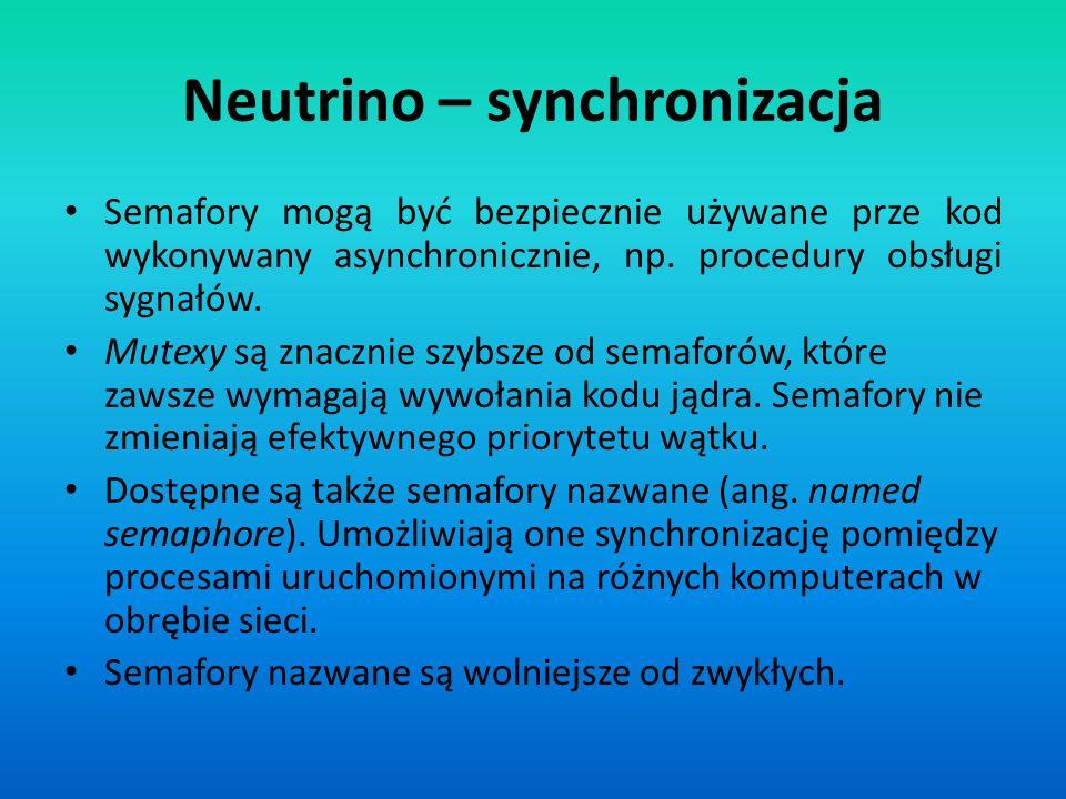 Neutrino – synchronizacja Semafory mogą być bezpiecznie używane prze kod wykonywany asynchronicznie, np. procedury obsługi sygnałów. Mutexy są znaczni