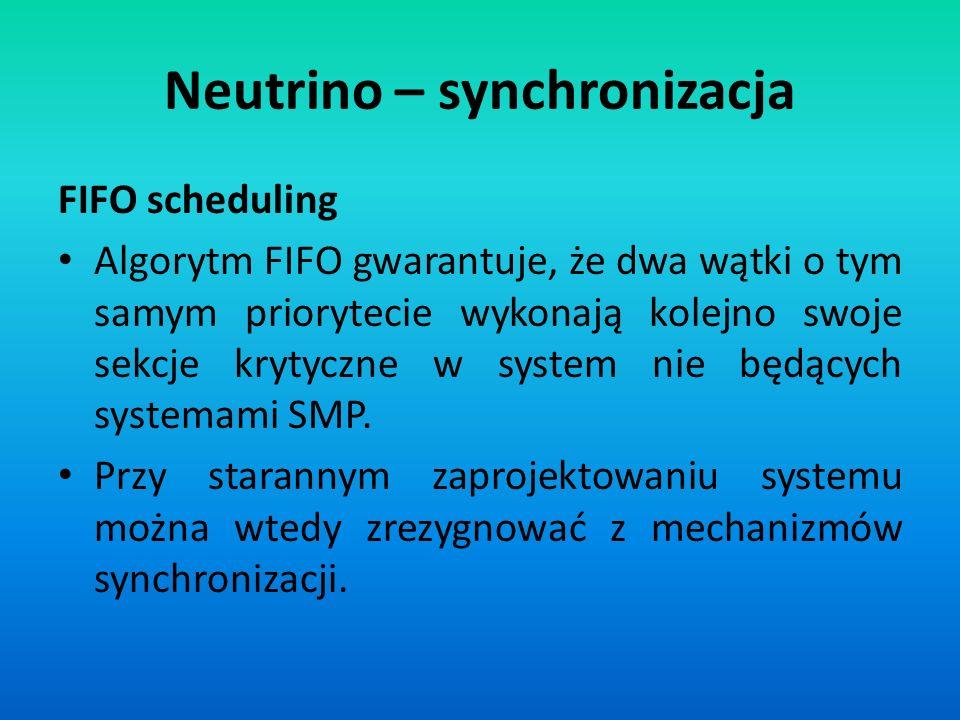 Neutrino – synchronizacja FIFO scheduling Algorytm FIFO gwarantuje, że dwa wątki o tym samym priorytecie wykonają kolejno swoje sekcje krytyczne w sys