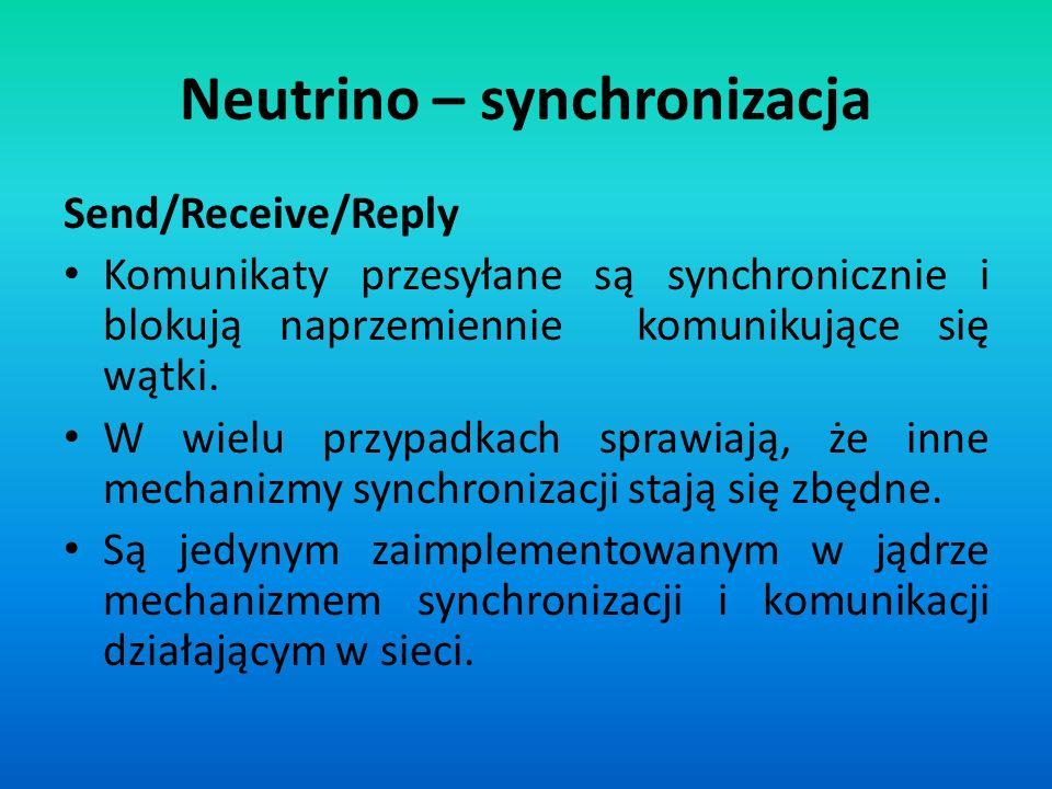 Neutrino – synchronizacja Send/Receive/Reply Komunikaty przesyłane są synchronicznie i blokują naprzemiennie komunikujące się wątki. W wielu przypadka