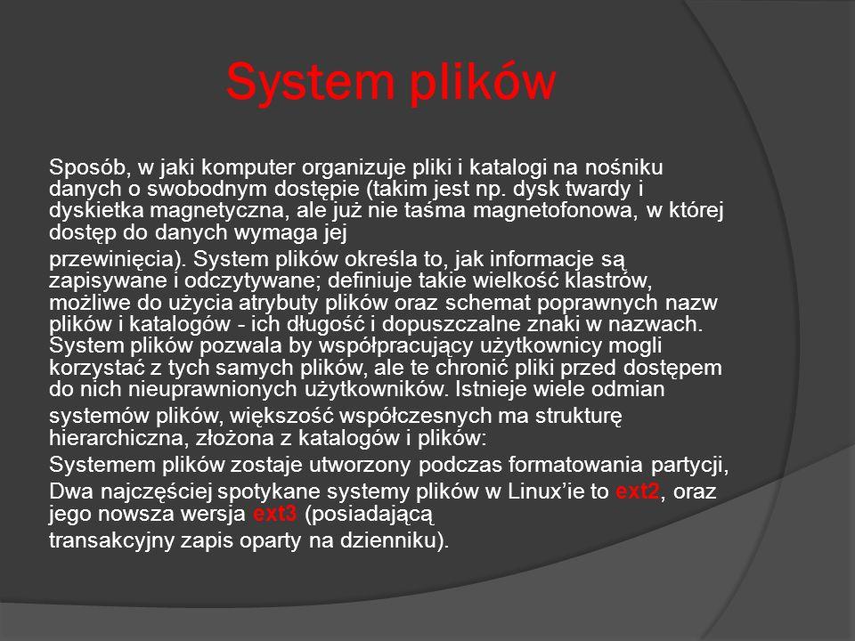System plików Sposób, w jaki komputer organizuje pliki i katalogi na nośniku danych o swobodnym dostępie (takim jest np. dysk twardy i dyskietka magne