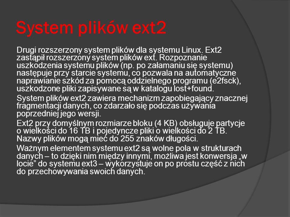 System plików ext2 Drugi rozszerzony system plików dla systemu Linux. Ext2 zastąpił rozszerzony system plików ext. Rozpoznanie uszkodzenia systemu pli