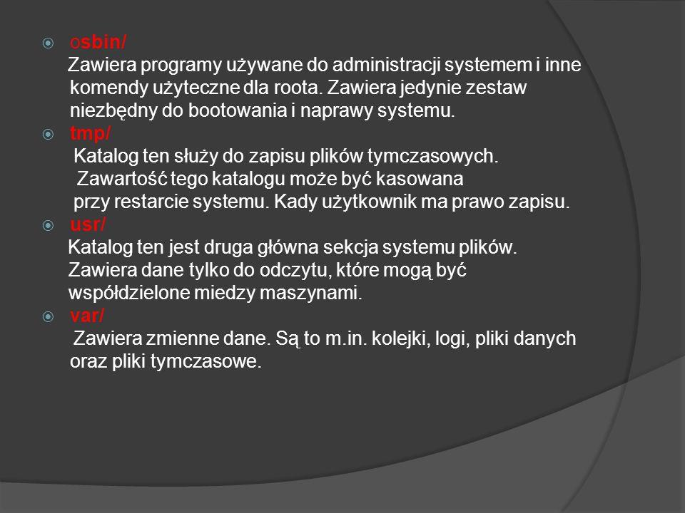 osbin/ Zawiera programy używane do administracji systemem i inne komendy użyteczne dla roota. Zawiera jedynie zestaw niezbędny do bootowania i naprawy