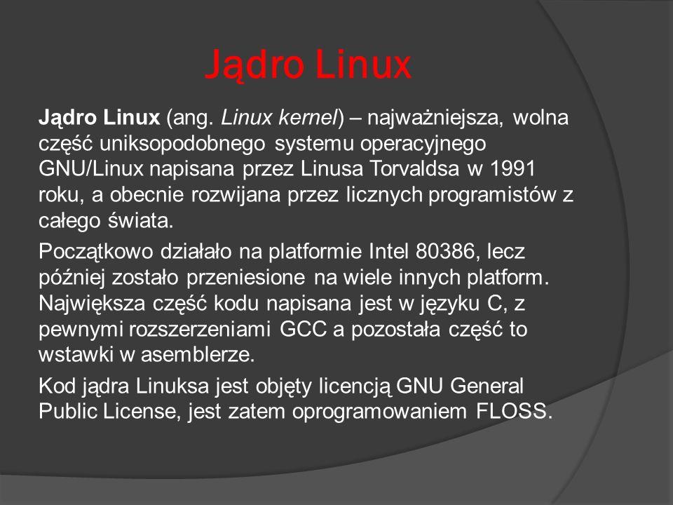 Jądro Linux Jądro Linux (ang. Linux kernel) – najważniejsza, wolna część uniksopodobnego systemu operacyjnego GNU/Linux napisana przez Linusa Torvalds