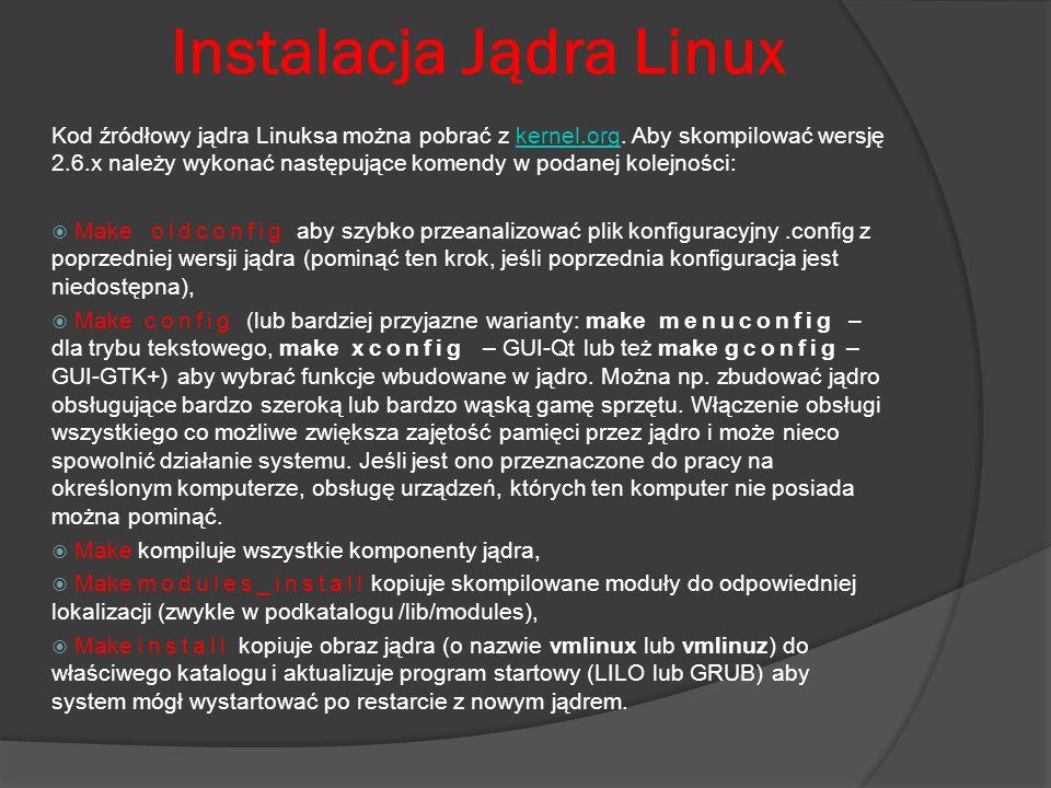 Instalacja Jądra Linux Kod źródłowy jądra Linuksa można pobrać z kernel.org. Aby skompilować wersję 2.6.x należy wykonać następujące komendy w podanej