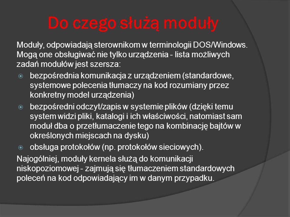 Do czego służą moduły Moduły, odpowiadają sterownikom w terminologii DOS/Windows. Mogą one obsługiwać nie tylko urządzenia - lista możliwych zadań mod