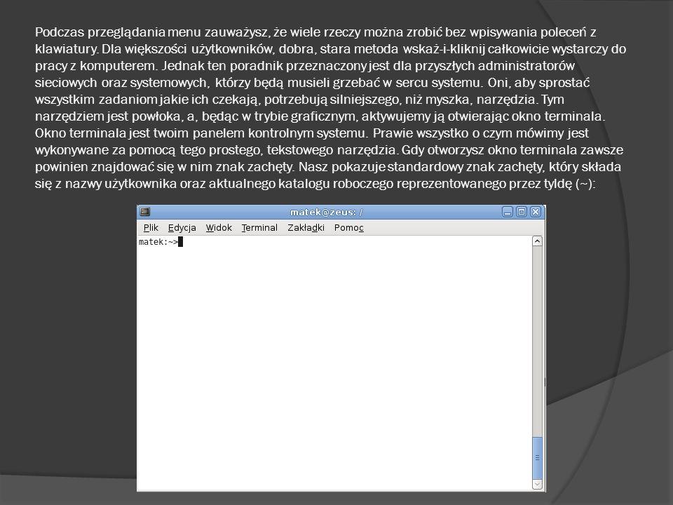 Podczas przeglądania menu zauważysz, że wiele rzeczy można zrobić bez wpisywania poleceń z klawiatury. Dla większości użytkowników, dobra, stara metod