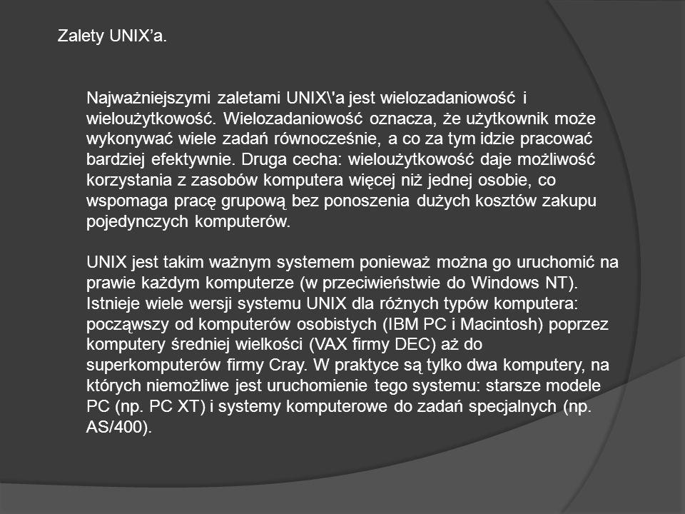 Zalety UNIXa. Najważniejszymi zaletami UNIX\'a jest wielozadaniowość i wieloużytkowość. Wielozadaniowość oznacza, że użytkownik może wykonywać wiele z