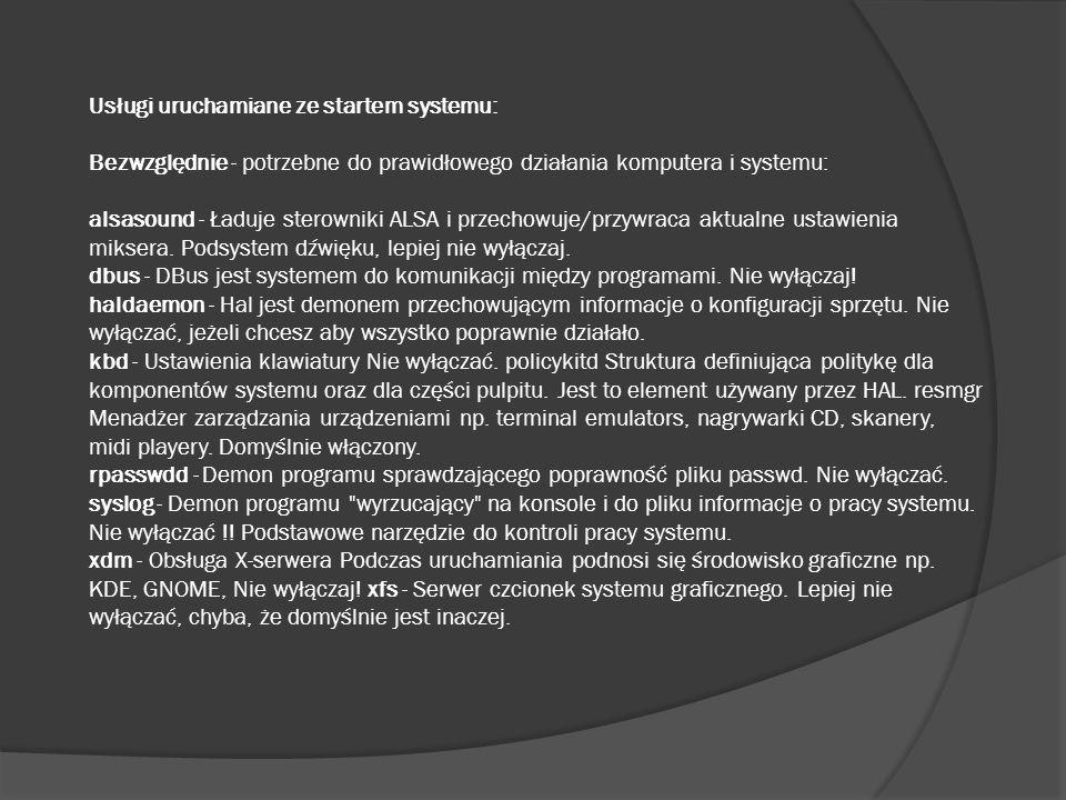 Usługi uruchamiane ze startem systemu: Bezwzględnie - potrzebne do prawidłowego działania komputera i systemu: alsasound - Ładuje sterowniki ALSA i pr