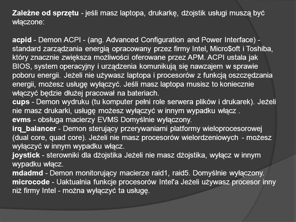 Zależne od sprzętu - jeśli masz laptopa, drukarkę, dżojstik usługi muszą być włączone: acpid - Demon ACPI - (ang. Advanced Configuration and Power Int