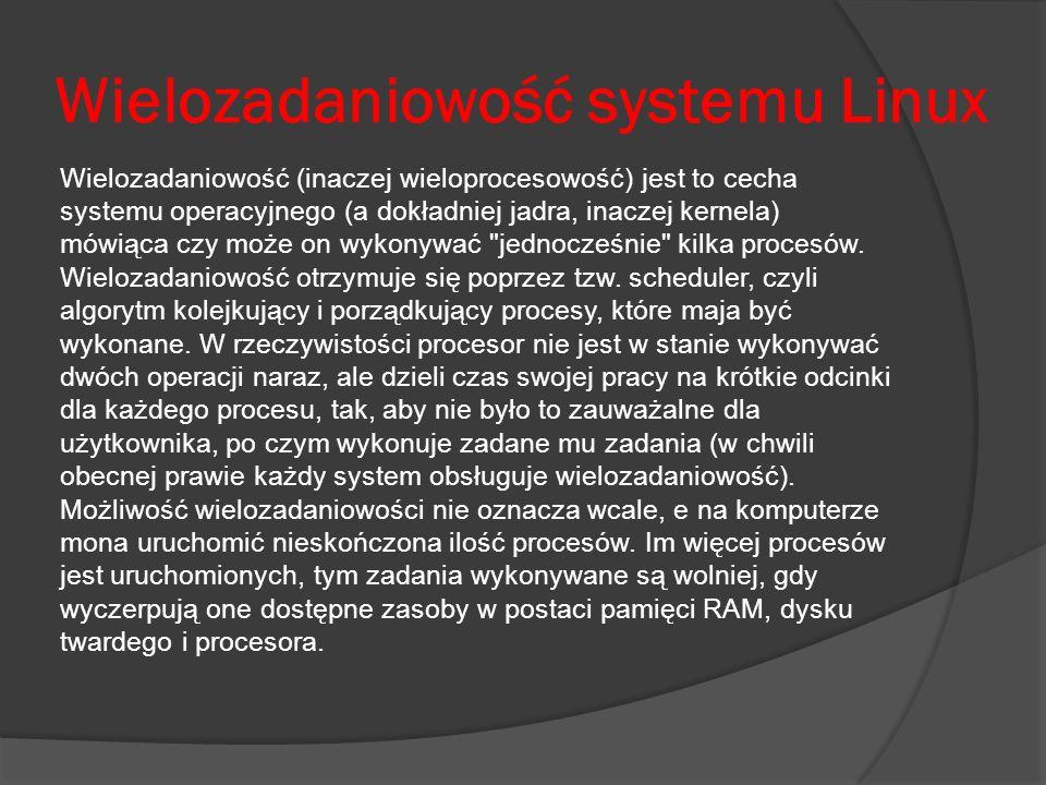 Wielozadaniowość systemu Linux Wielozadaniowość (inaczej wieloprocesowość) jest to cecha systemu operacyjnego (a dokładniej jadra, inaczej kernela) mó