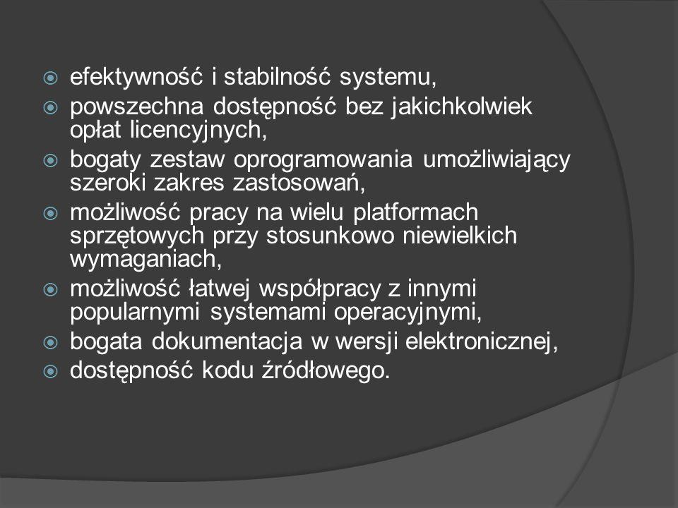 efektywność i stabilność systemu, powszechna dostępność bez jakichkolwiek opłat licencyjnych, bogaty zestaw oprogramowania umożliwiający szeroki zakre