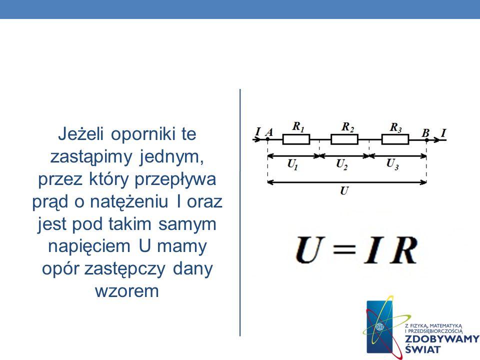 TRZY KASKADY Przez wszystkie przepływa ten sam prąd o natężeniu I, a napięcie między A i B jest równe U. Z kolei U jest sumą napięć U1, U2 i U3.