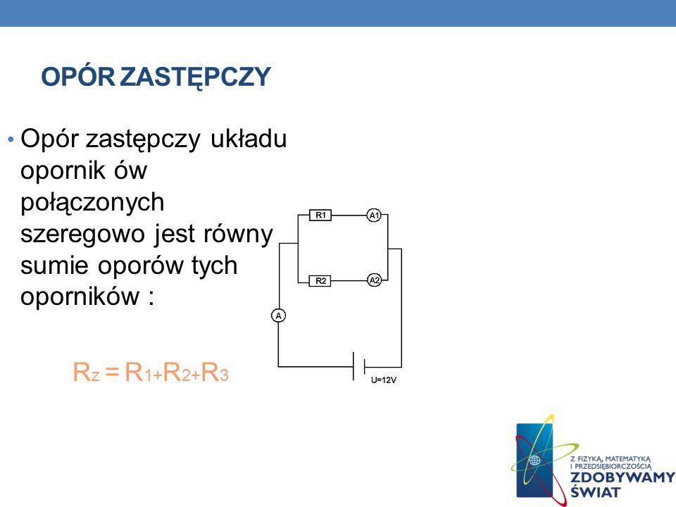 A po podzieleniu przez I dostajemy wzór na opór zastępczy dla układu oporników połączonych szeregowo