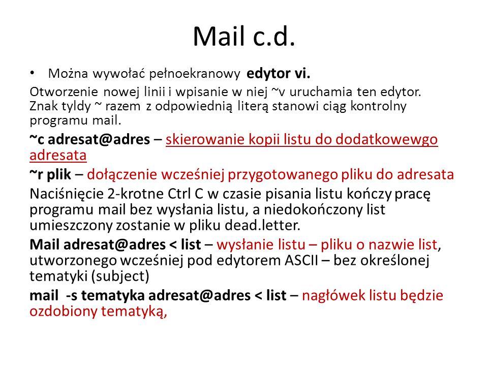 Mail c.d. Można wywołać pełnoekranowy edytor vi. Otworzenie nowej linii i wpisanie w niej ~v uruchamia ten edytor. Znak tyldy ~ razem z odpowiednią li
