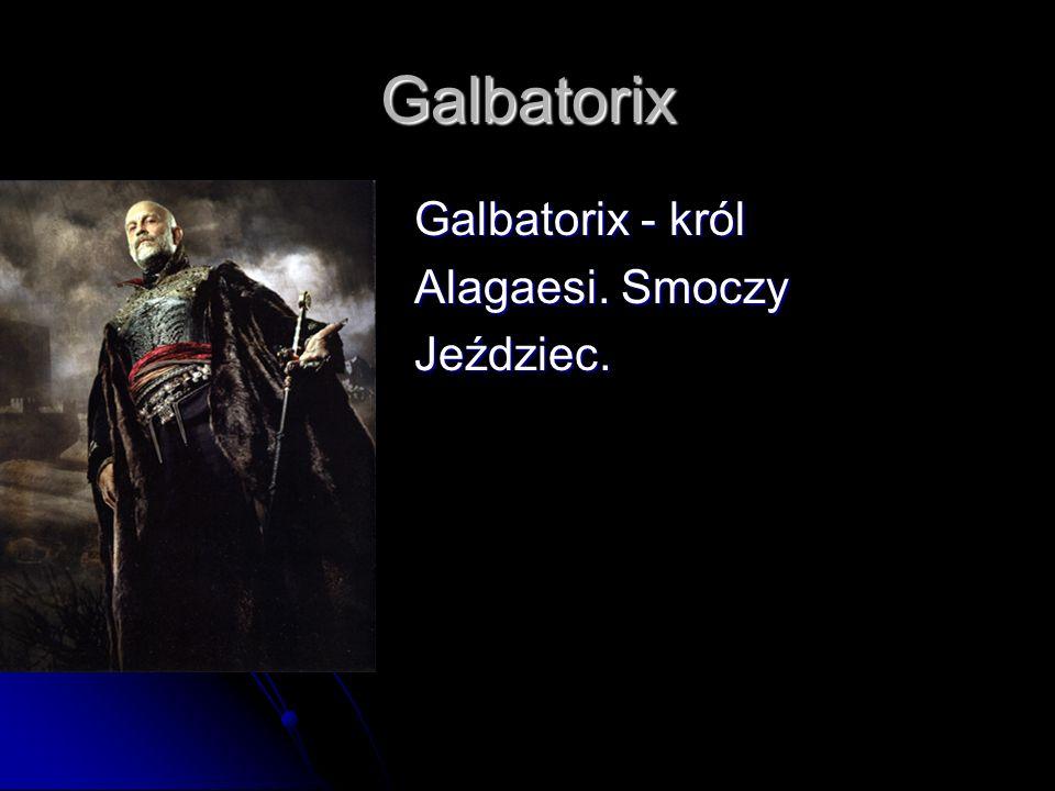 Galbatorix Galbatorix - król Galbatorix - król Alagaesi. Smoczy Alagaesi. Smoczy Jeździec. Jeździec.