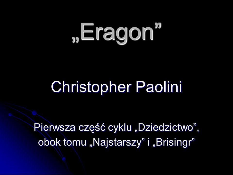 Eragon Christopher Paolini Pierwsza część cyklu Dziedzictwo, obok tomu Najstarszy i Brisingr