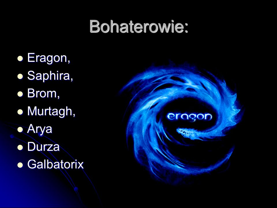 Bohaterowie: Eragon, Eragon, Saphira, Saphira, Brom, Brom, Murtagh, Murtagh, Arya Arya Durza Durza Galbatorix Galbatorix