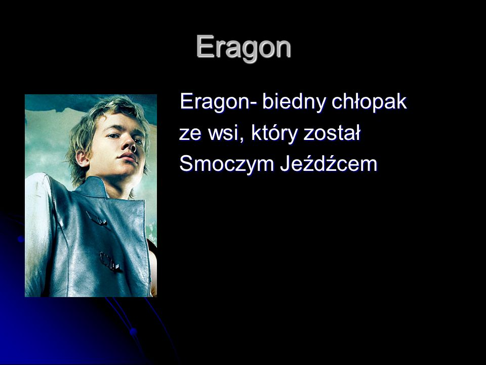Eragon Eragon- biedny chłopak Eragon- biedny chłopak ze wsi, który został ze wsi, który został Smoczym Jeźdźcem Smoczym Jeźdźcem