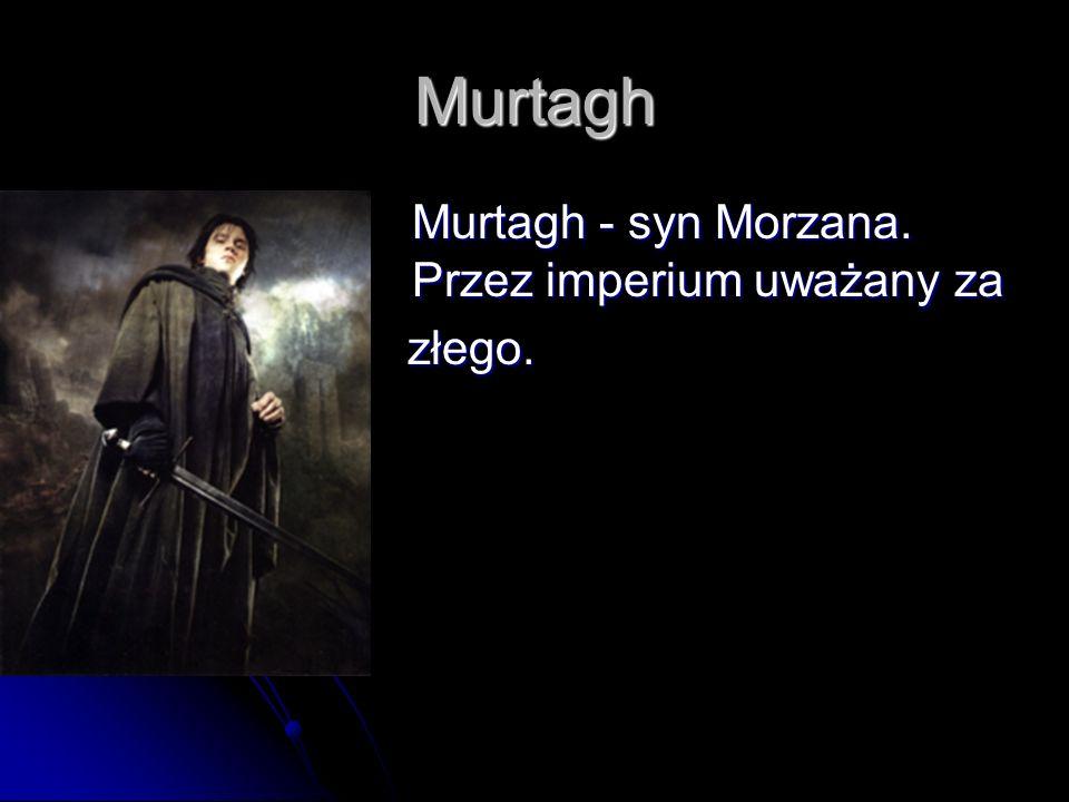 Murtagh Murtagh - syn Morzana. Przez imperium uważany za Murtagh - syn Morzana. Przez imperium uważany za złego. złego.