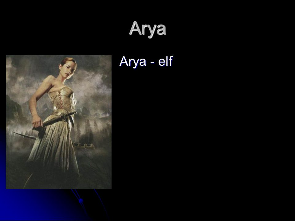 Arya Arya - elf Arya - elf