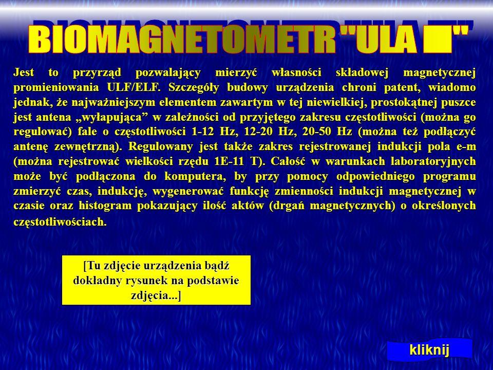Jest to przyrząd pozwalający mierzyć własności składowej magnetycznej promieniowania ULF/ELF. Szczegóły budowy urządzenia chroni patent, wiadomo jedna