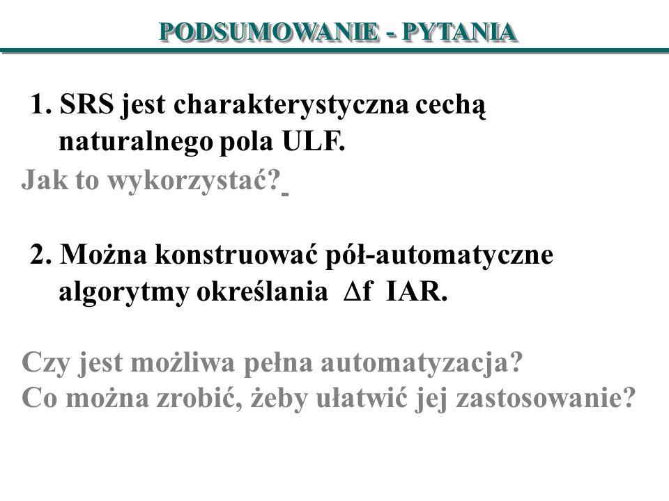 PODSUMOWANIE - PYTANIA 1. SRS jest charakterystyczna cechą naturalnego pola ULF.