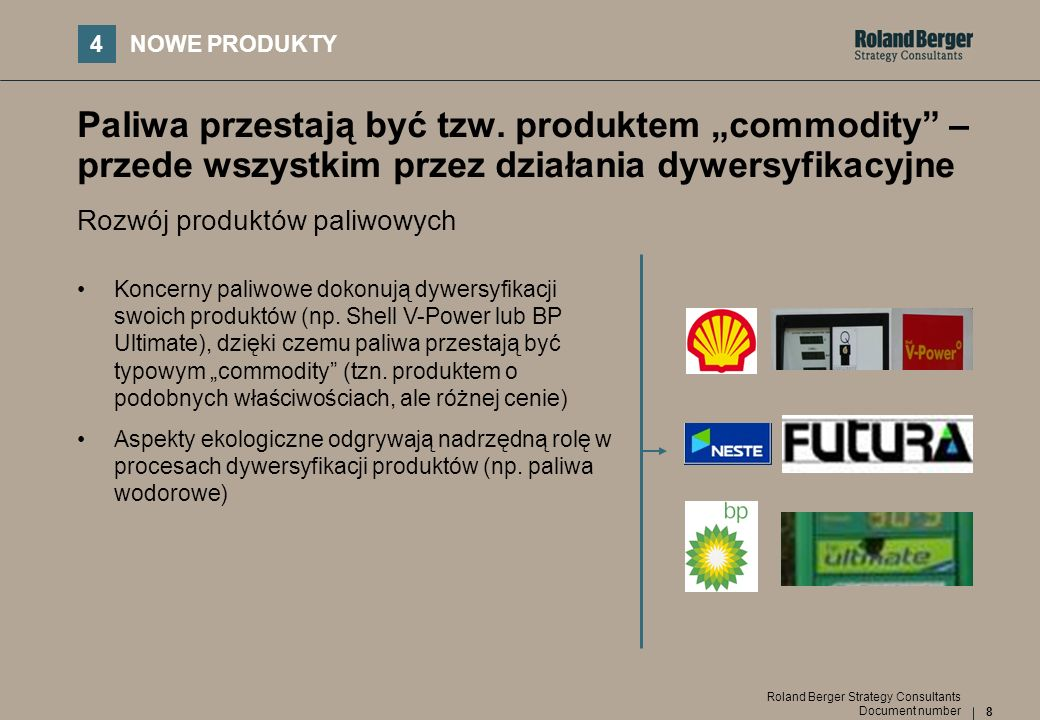 8 Document number Roland Berger Strategy Consultants Paliwa przestają być tzw. produktem commodity – przede wszystkim przez działania dywersyfikacyjne