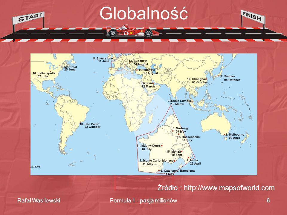 Rafał WasilewskiFormuła 1 - pasja milionów6 Globalność Źródło : http://www.mapsofworld.com