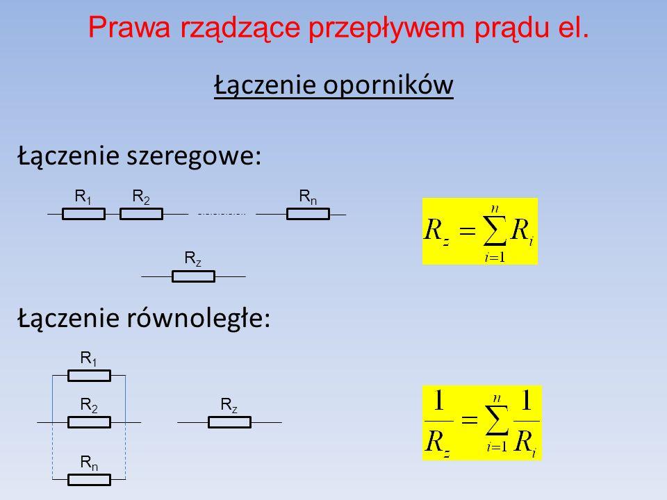 Łączenie oporników Łączenie szeregowe: Łączenie równoległe: Prawa rządzące przepływem prądu el. R1R1 R2R2 RnRn RzRz R1R1 R2R2 RnRn RzRz