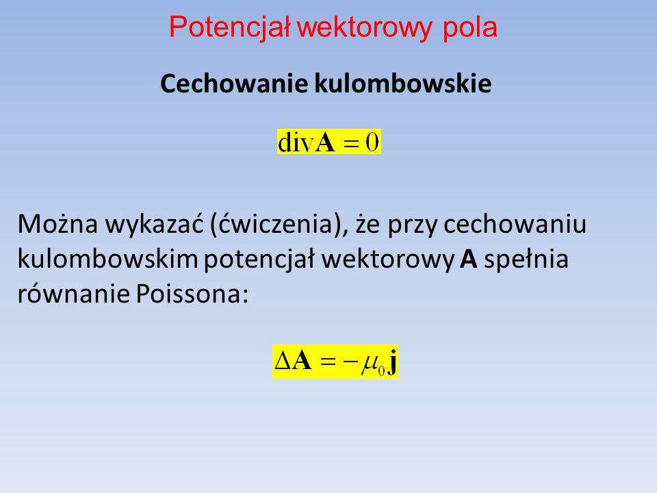 Cechowanie kulombowskie Można wykazać (ćwiczenia), że przy cechowaniu kulombowskim potencjał wektorowy A spełnia równanie Poissona: Potencjał wektorow