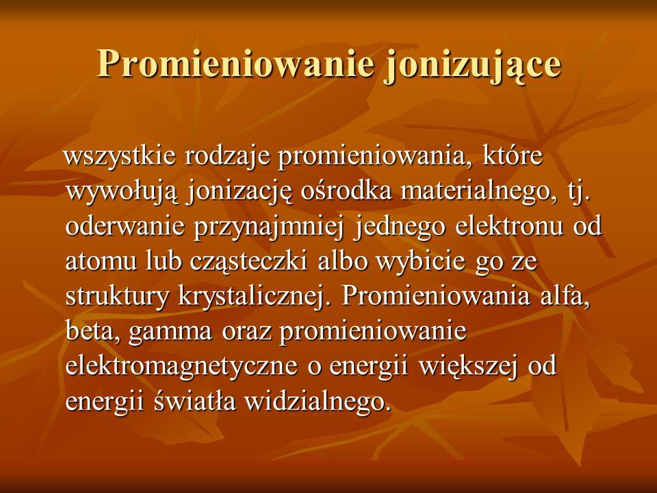 Promieniowanie jonizujące wszystkie rodzaje promieniowania, które wywołują jonizację ośrodka materialnego, tj. oderwanie przynajmniej jednego elektron