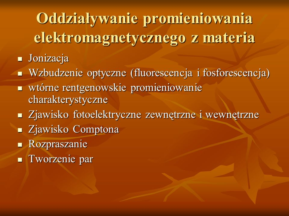 Oddziaływanie promieniowania elektromagnetycznego z materia Jonizacja Jonizacja Wzbudzenie optyczne (fluorescencja i fosforescencja) Wzbudzenie optycz