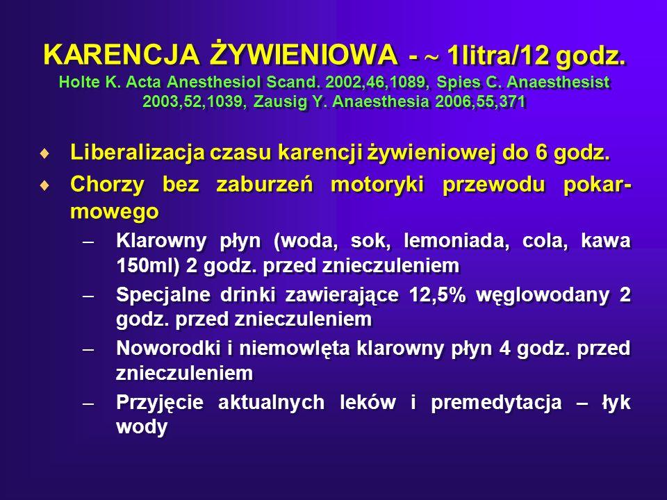 KARENCJA ŻYWIENIOWA - 1litra/12 godz.Holte K. Acta Anesthesiol Scand.