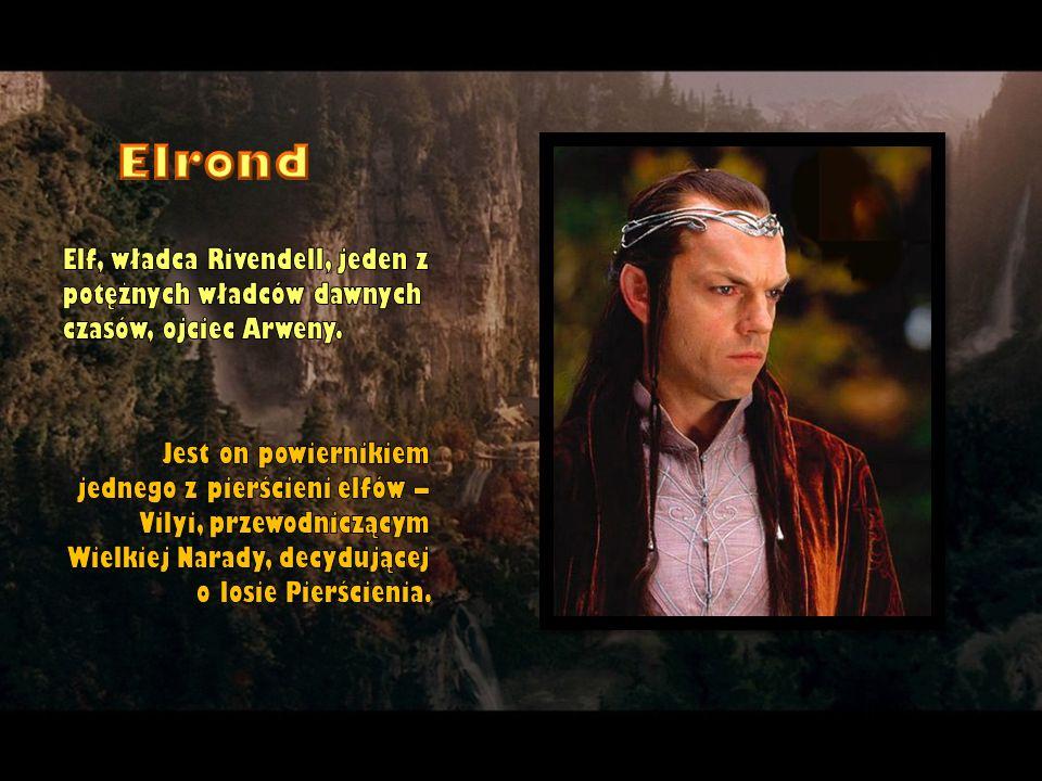 Elf, władca Rivendell, jeden z potężnych władców dawnych czasów, ojciec Arweny. Jest on powiernikiem jednego z pierścieni elfów – Vilyi, przewodnicząc