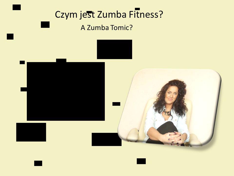 Czym jest Zumba Fitness? A Zumba Tomic?