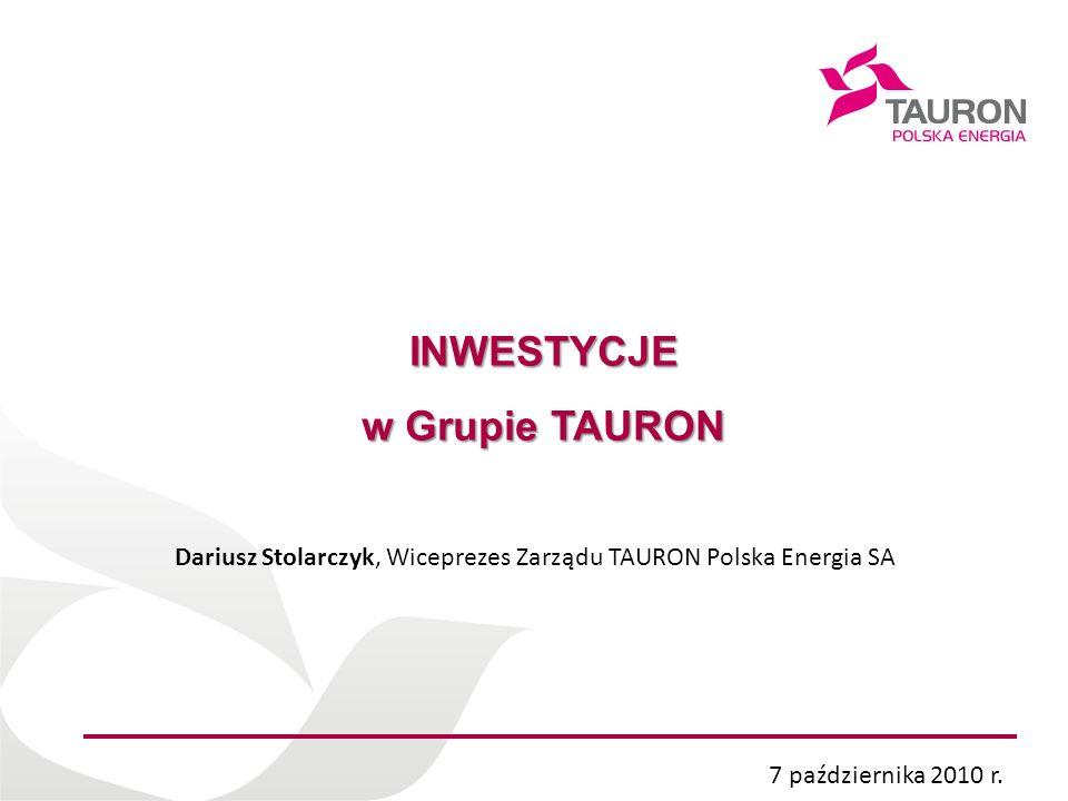 Imię Nazwisko Autora INWESTYCJE w Grupie TAURON 7 października 2010 r. Dariusz Stolarczyk, Wiceprezes Zarządu TAURON Polska Energia SA