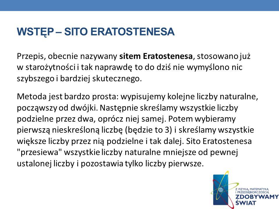 WSTĘP – SITO ERATOSTENESA Przepis, obecnie nazywany sitem Eratostenesa, stosowano już w starożytności i tak naprawdę to do dziś nie wymyślono nic szyb