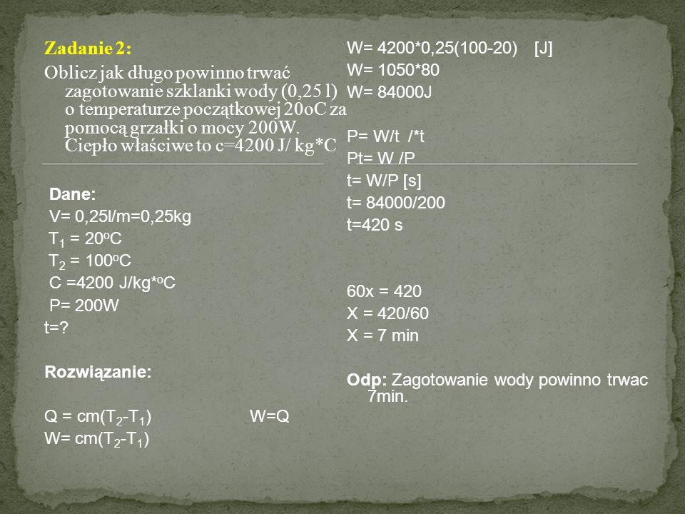 Zadanie 2: Oblicz jak długo powinno trwać zagotowanie szklanki wody (0,25 l) o temperaturze początkowej 20oC za pomocą grzałki o mocy 200W. Ciepło wła