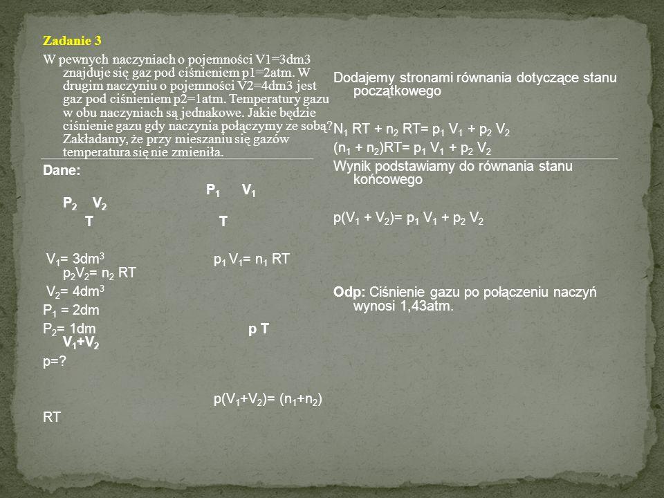 Zadanie 3 W pewnych naczyniach o pojemności V1=3dm3 znajduje się gaz pod ciśnieniem p1=2atm. W drugim naczyniu o pojemności V2=4dm3 jest gaz pod ciśni
