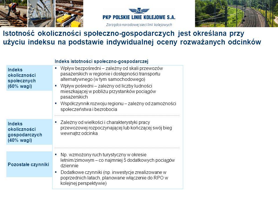 Zarządca narodowej sieci linii kolejowych 13 Istotność okoliczności społeczno-gospodarczych jest określana przy użyciu indeksu na podstawie indywidualnej oceny rozważanych odcinków Indeks istotności społeczno-gospodarczej Wpływ bezpośredni – zależny od skali przewozów pasażerskich w regionie i dostępności transportu alternatywnego (w tym samochodowego) Wpływ pośredni – zależny od liczby ludności mieszkającej w pobliżu przystanków pociągów pasażerskich Współczynnik rozwoju regionu – zależny od zamożności społeczeństwa i bezrobocia Indeks okoliczności społecznych (60% wagi) Zależny od wielkości i charakterystyki pracy przewozowej rozpoczynającej lub kończącej swój bieg wewnątrz odcinka Indeks okoliczności gospodarczych (40% wagi) Np.